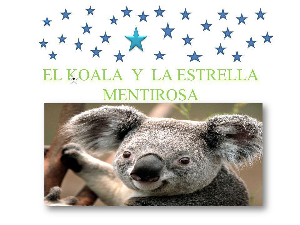 INICIO Un koala tenia su hija y el le dijo, que quieres que te regale y ella le contesto yo quisiera que me des una estrellita del cielo para que me ilumine y me haga compañía de todos los días de mi vida.