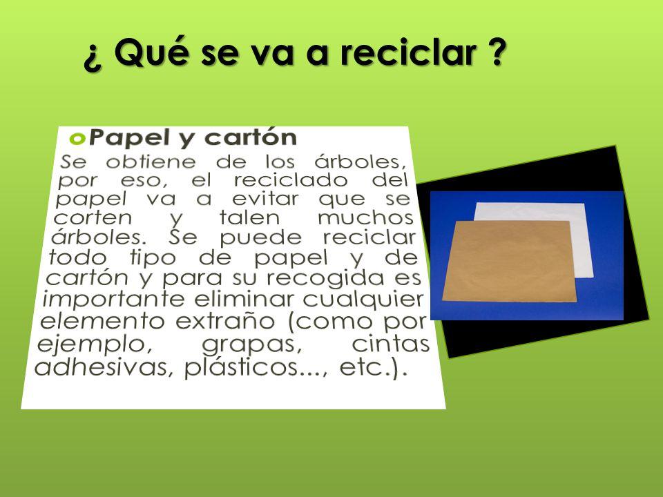 ¿ Qué se va a reciclar ?