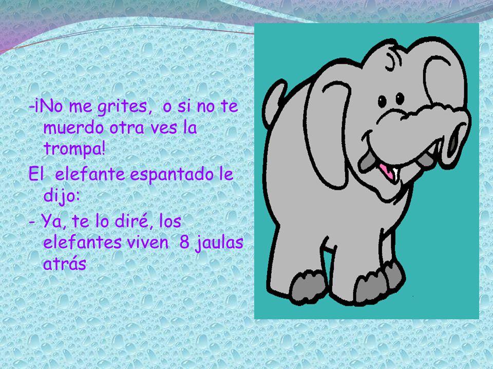 El ratón ansioso fue corriendo ¡Si.- gritó -¡molestare a más elefantes.