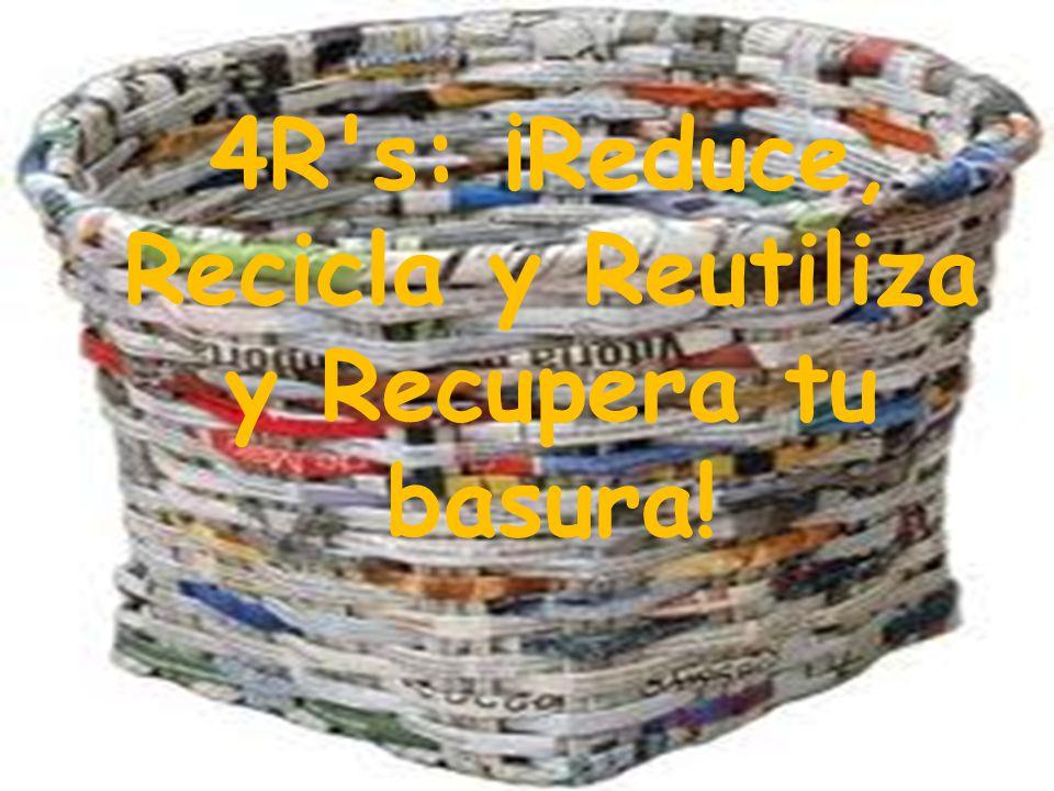 4R's: ¡Reduce, Recicla y Reutiliza y Recupera tu basura!