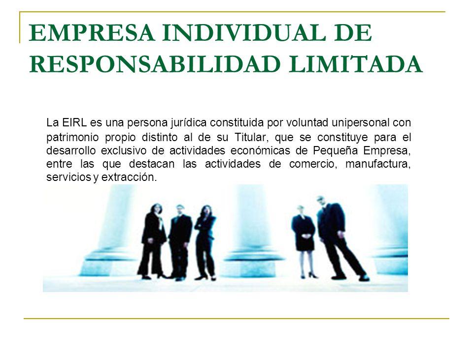 EMPRESA INDIVIDUAL DE RESPONSABILIDAD LIMITADA La EIRL es una persona jurídica constituida por voluntad unipersonal con patrimonio propio distinto al