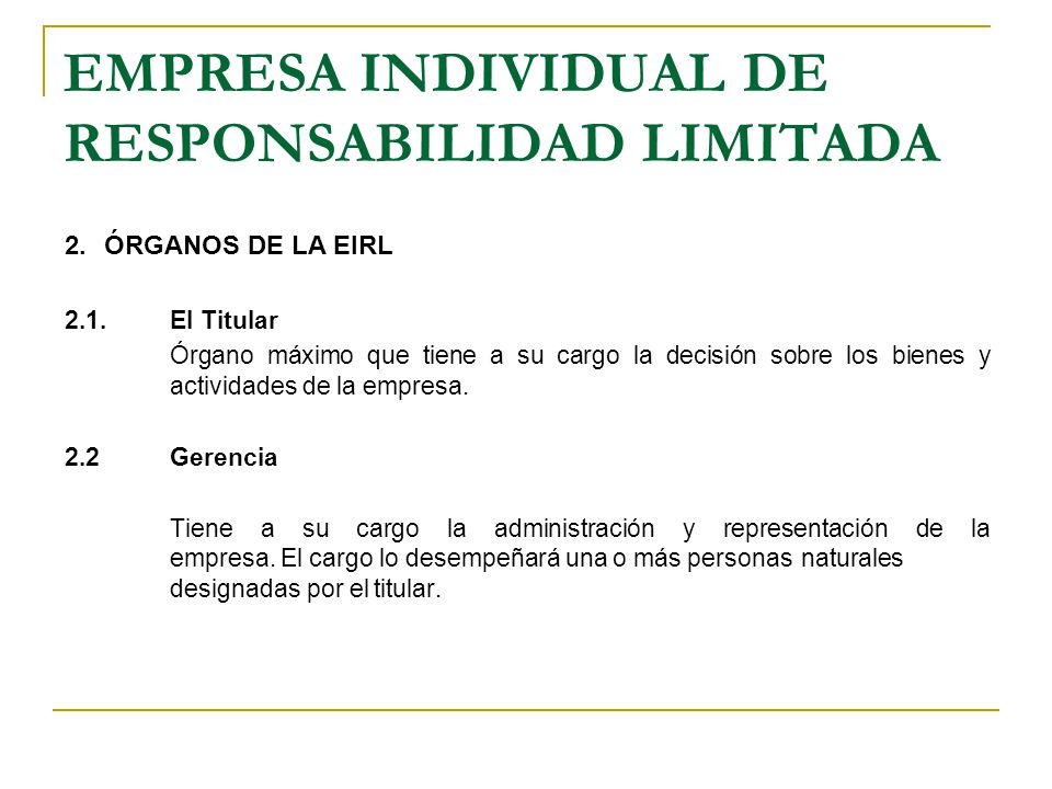 EMPRESA INDIVIDUAL DE RESPONSABILIDAD LIMITADA 2. ÓRGANOS DE LA EIRL 2.1.El Titular Órgano máximo que tiene a su cargo la decisión sobre los bienes y