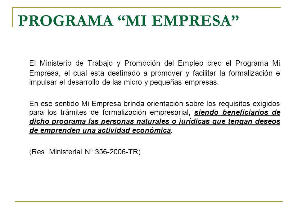 PROGRAMA MI EMPRESA El Ministerio de Trabajo y Promoción del Empleo creo el Programa Mi Empresa, el cual esta destinado a promover y facilitar la form