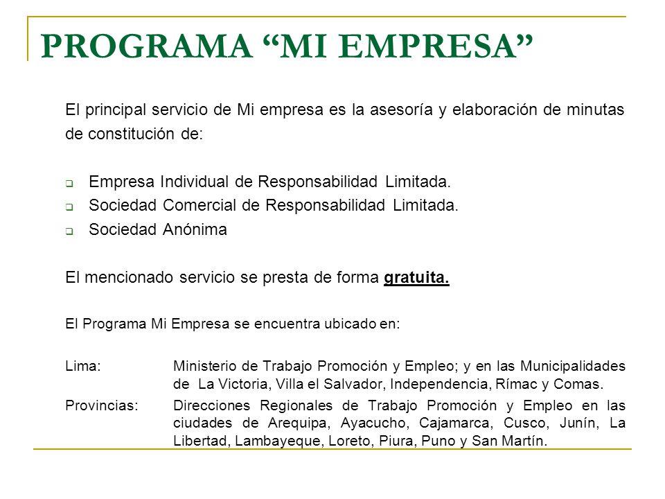 PROGRAMA MI EMPRESA El principal servicio de Mi empresa es la asesoría y elaboración de minutas de constitución de: Empresa Individual de Responsabili