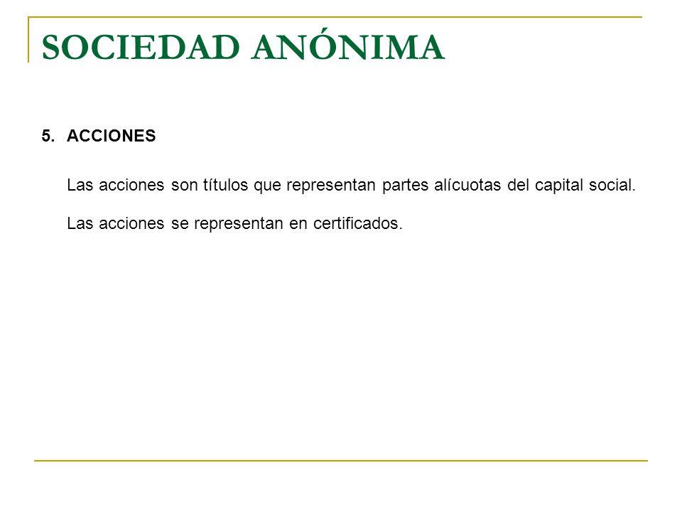 SOCIEDAD ANÓNIMA 5.ACCIONES Las acciones son títulos que representan partes alícuotas del capital social. Las acciones se representan en certificados.