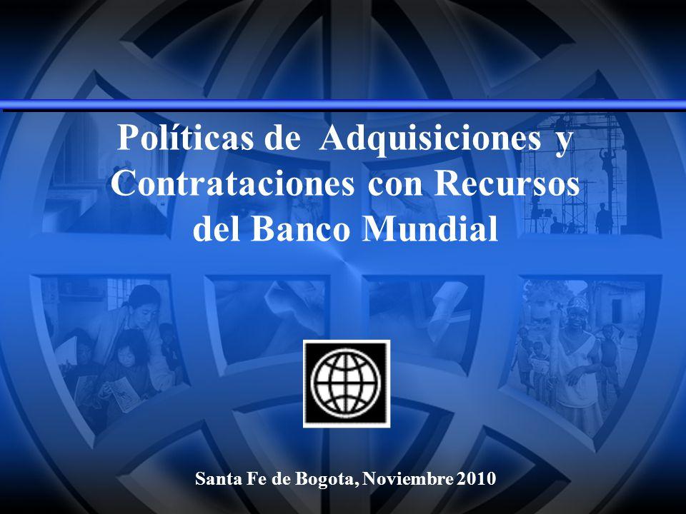 Políticas de Adquisiciones y Contrataciones con Recursos del Banco Mundial Santa Fe de Bogota, Noviembre 2010