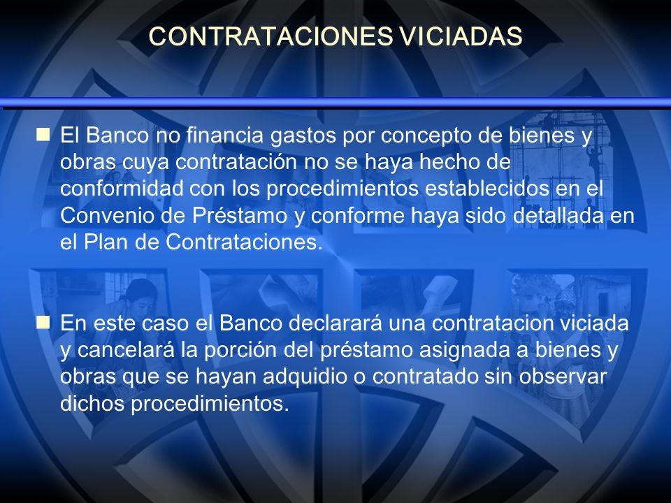 CONTRATACIONES VICIADAS El Banco no financia gastos por concepto de bienes y obras cuya contrataci ó n no se haya hecho de conformidad con los procedi