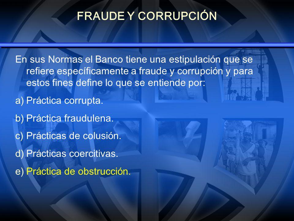 FRAUDE Y CORRUPCIÓN En sus Normas el Banco tiene una estipulaci ó n que se refiere espec í ficamente a fraude y corrupci ó n y para estos fines define