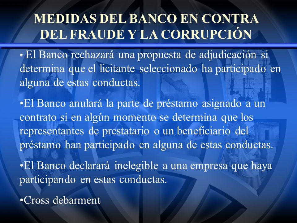 MEDIDAS DEL BANCO EN CONTRA DEL FRAUDE Y LA CORRUPCIÓN El Banco rechazará una propuesta de adjudicación si determina que el licitante seleccionado ha