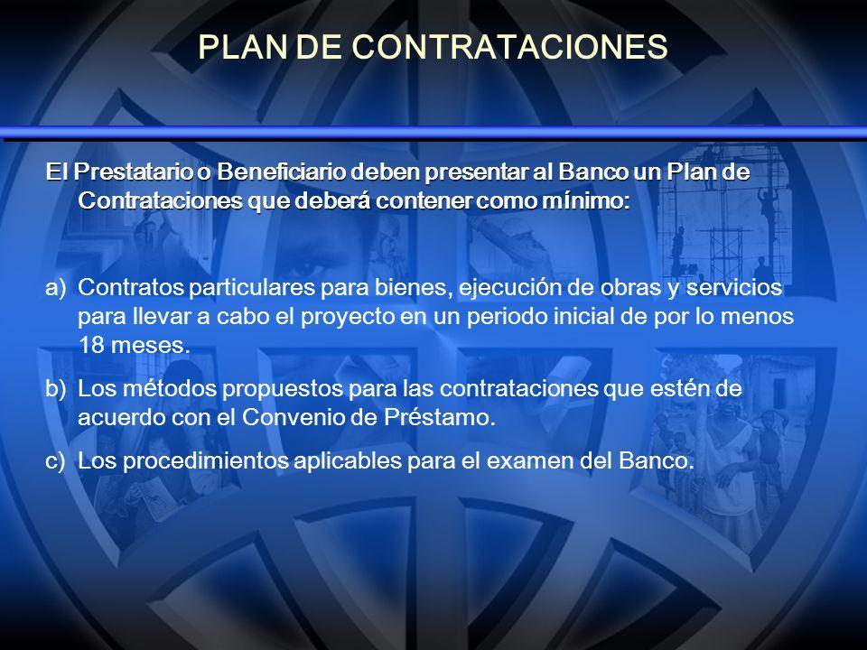PLAN DE CONTRATACIONES El Prestatario o Beneficiario deben presentar al Banco un Plan de Contrataciones que deber á contener como m í nimo: a) a)Contr