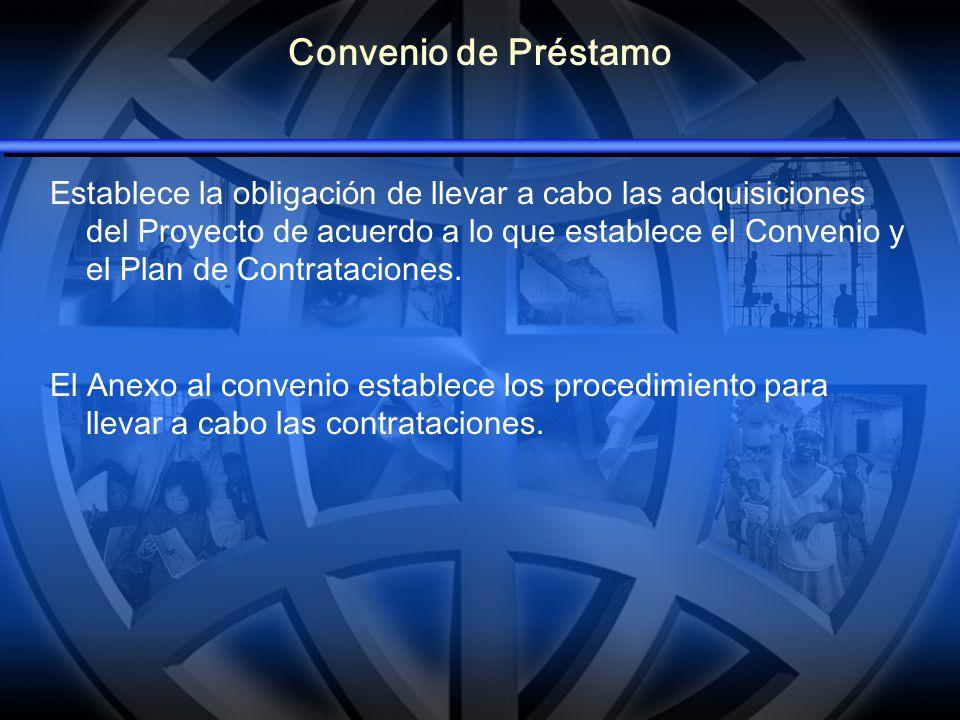 Convenio de Préstamo Establece la obligaci ó n de llevar a cabo las adquisiciones del Proyecto de acuerdo a lo que establece el Convenio y el Plan de