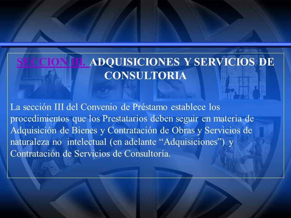 SECCION III. SECCION III. ADQUISICIONES Y SERVICIOS DE CONSULTORIA La sección III del Convenio de Préstamo establece los procedimientos que los Presta