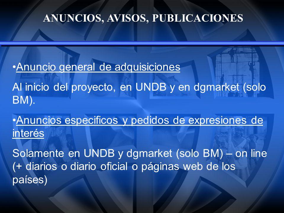 ANUNCIOS, AVISOS, PUBLICACIONES Anuncio general de adquisiciones Al inicio del proyecto, en UNDB y en dgmarket (solo BM). Anuncios especificos y pedid