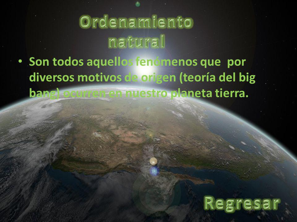 Son todos aquellos fenómenos que por diversos motivos de origen (teoría del big bang) ocurren en nuestro planeta tierra.
