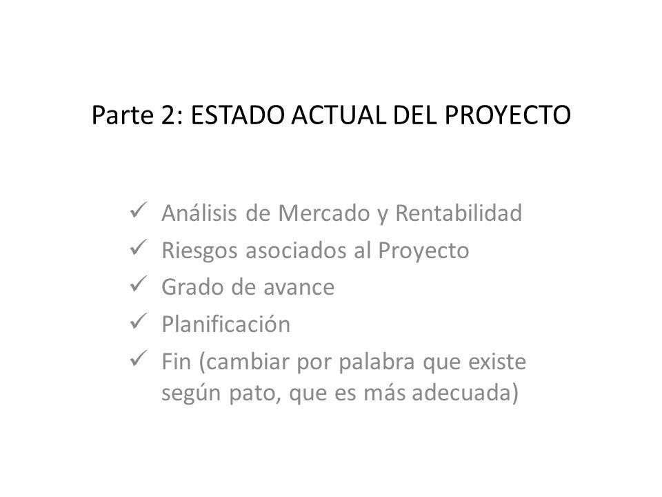 Parte 2: ESTADO ACTUAL DEL PROYECTO Análisis de Mercado y Rentabilidad Riesgos asociados al Proyecto Grado de avance Planificación Fin (cambiar por pa