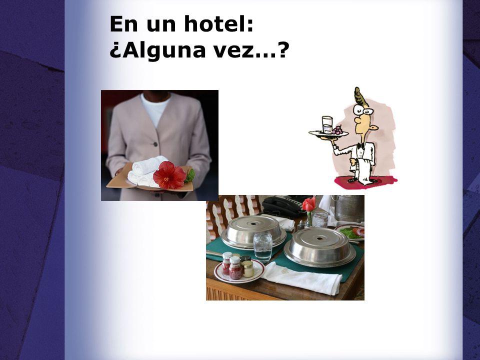 En un hotel: ¿Alguna vez…?