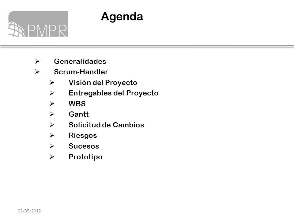 Generalidades Scrum-Handler Visión del Proyecto Entregables del Proyecto WBS Gantt Solicitud de Cambios Riesgos Sucesos Prototipo Agenda 02/05/2012