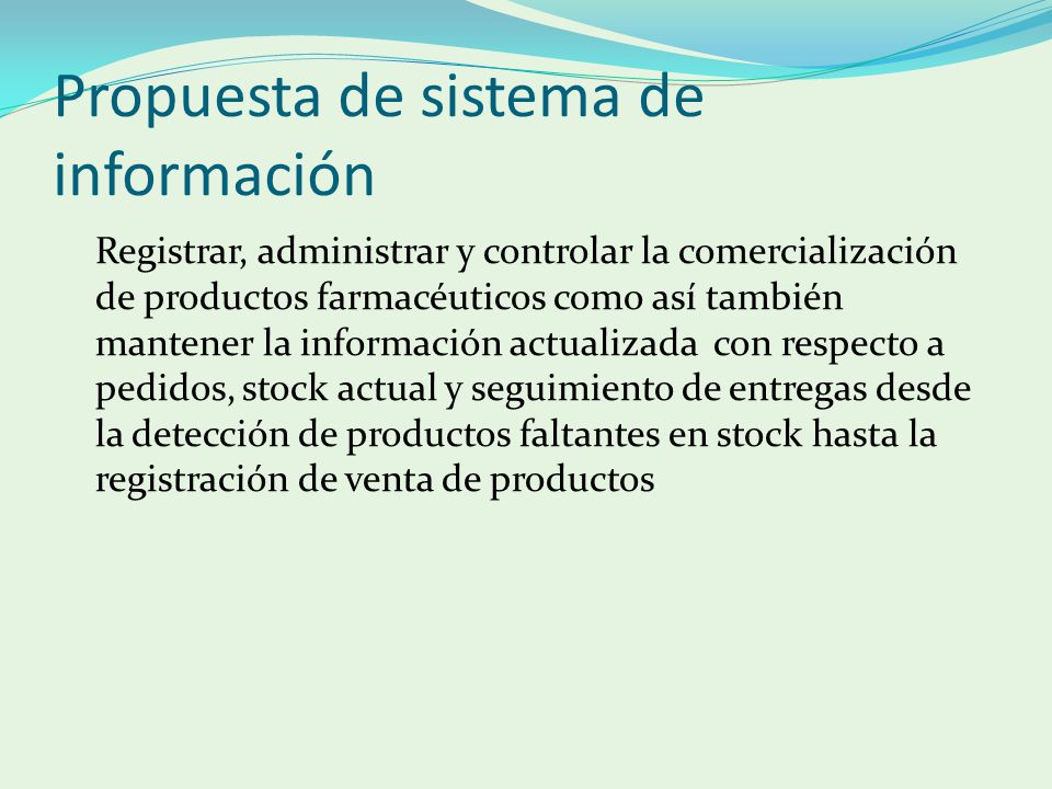 Propuesta de sistema de información Registrar, administrar y controlar la comercialización de productos farmacéuticos como así también mantener la inf