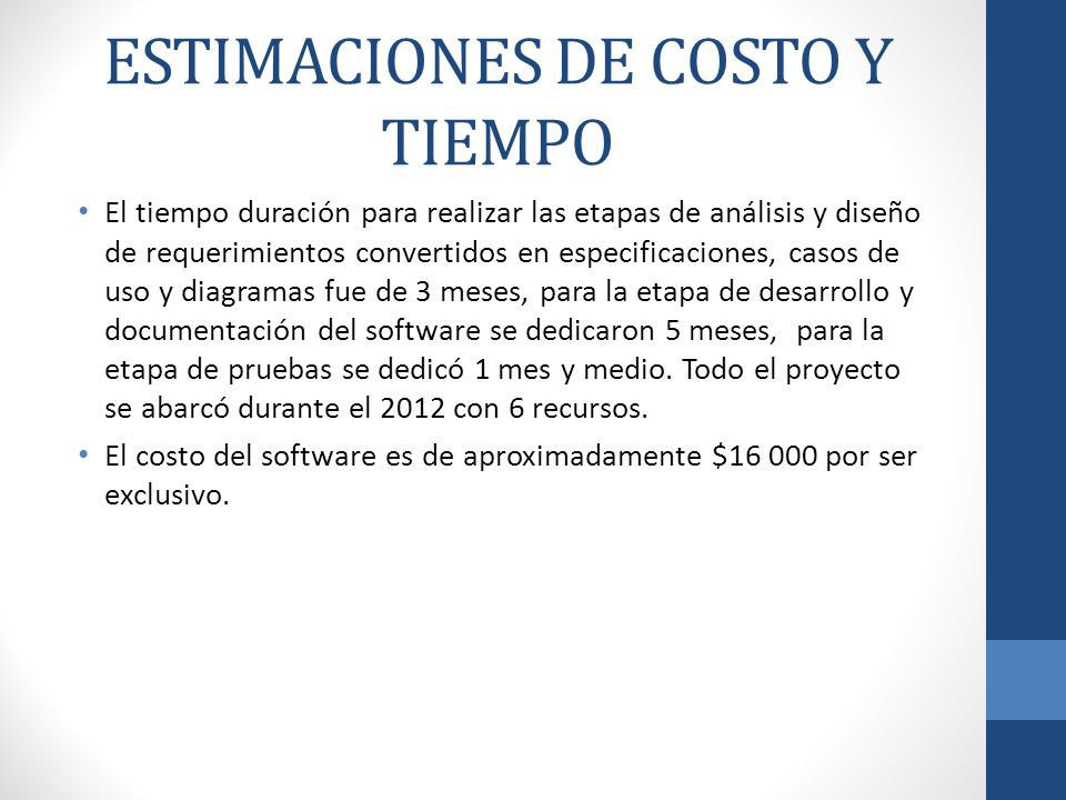 ESTIMACIONES DE COSTO Y TIEMPO El tiempo duración para realizar las etapas de análisis y diseño de requerimientos convertidos en especificaciones, cas