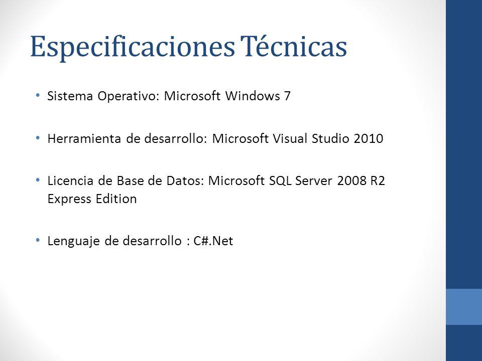 Especificaciones Técnicas Sistema Operativo: Microsoft Windows 7 Herramienta de desarrollo: Microsoft Visual Studio 2010 Licencia de Base de Datos: Mi