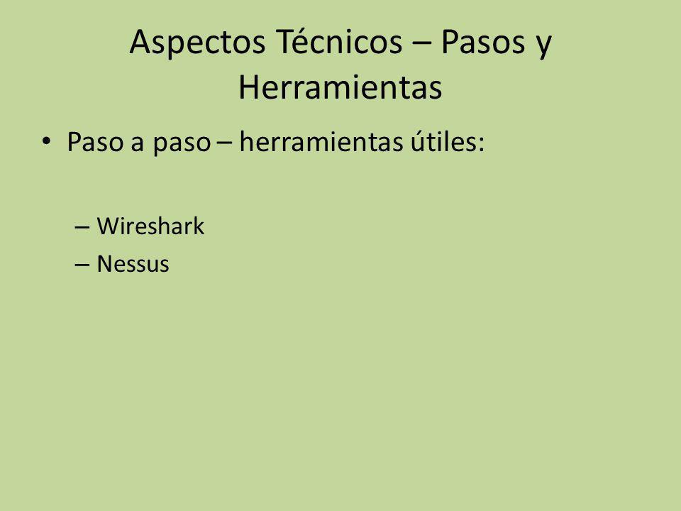 Aspectos Técnicos – Pasos y Herramientas Paso a paso – herramientas útiles: – Wireshark – Nessus