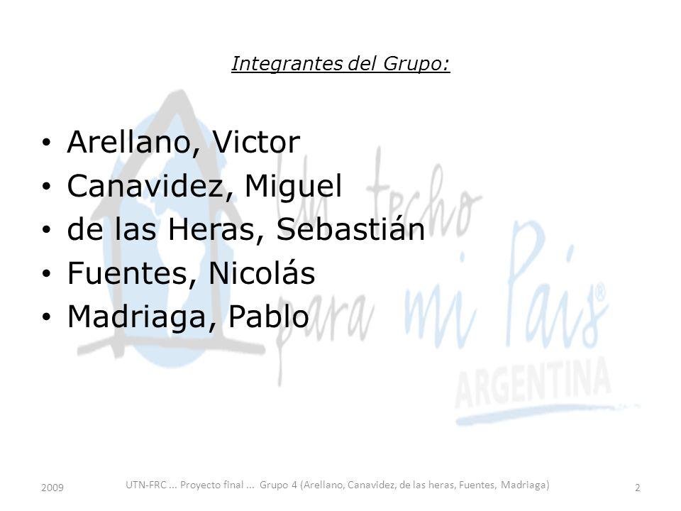 Integrantes del Grupo: Arellano, Victor Canavidez, Miguel de las Heras, Sebastián Fuentes, Nicolás Madriaga, Pablo UTN-FRC...