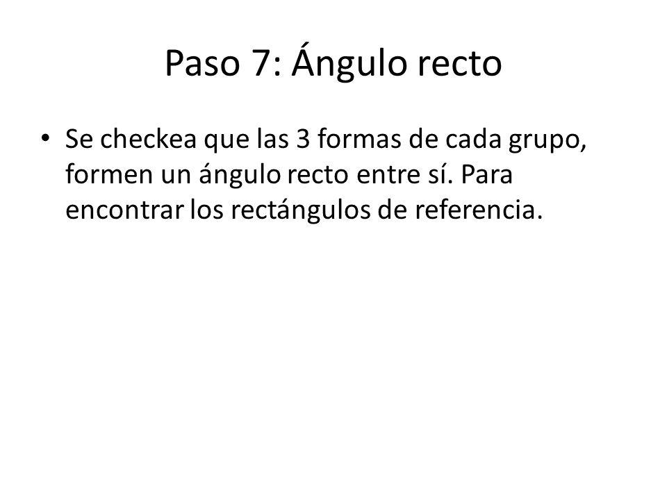 Paso 7: Ángulo recto Se checkea que las 3 formas de cada grupo, formen un ángulo recto entre sí.