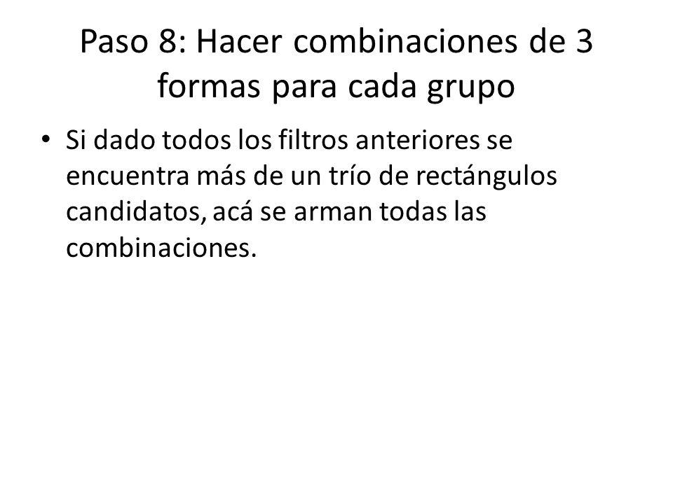 Paso 8: Hacer combinaciones de 3 formas para cada grupo Si dado todos los filtros anteriores se encuentra más de un trío de rectángulos candidatos, acá se arman todas las combinaciones.