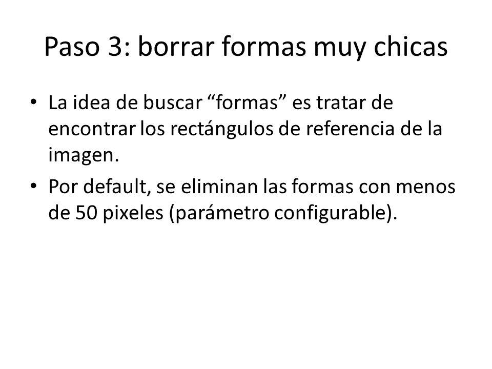 Paso 3: borrar formas muy chicas La idea de buscar formas es tratar de encontrar los rectángulos de referencia de la imagen.