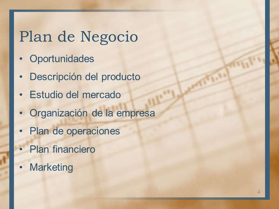 Plan de Negocio Oportunidades Descripción del producto Estudio del mercado Organización de la empresa Plan de operaciones Plan financiero Marketing 2