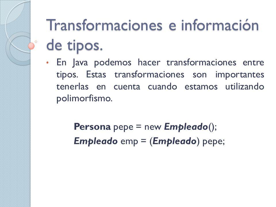 Transformaciones e información de tipos.En Java podemos hacer transformaciones entre tipos.