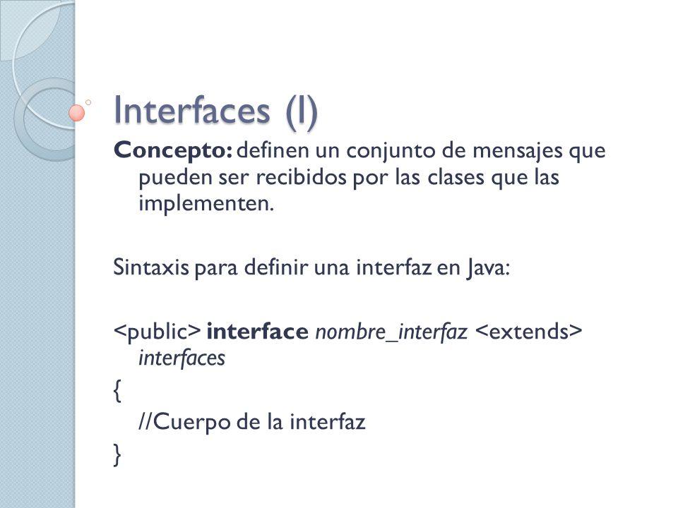 Interfaces (I) Concepto: definen un conjunto de mensajes que pueden ser recibidos por las clases que las implementen.