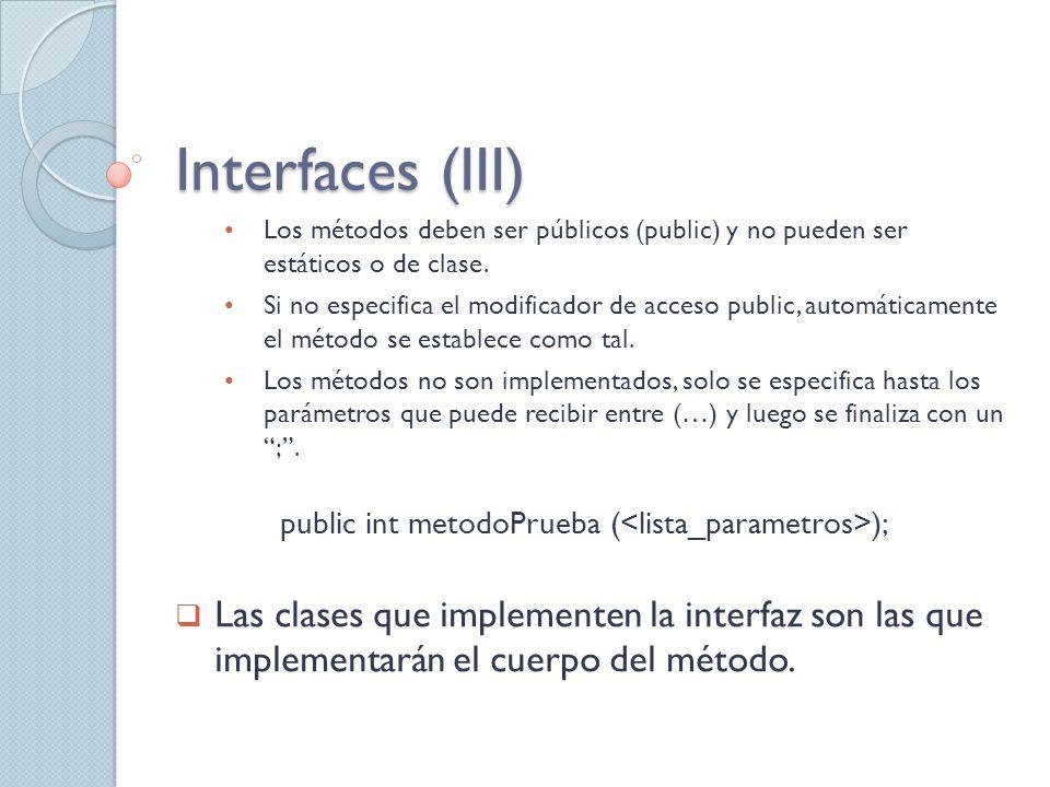 Los métodos deben ser públicos (public) y no pueden ser estáticos o de clase.