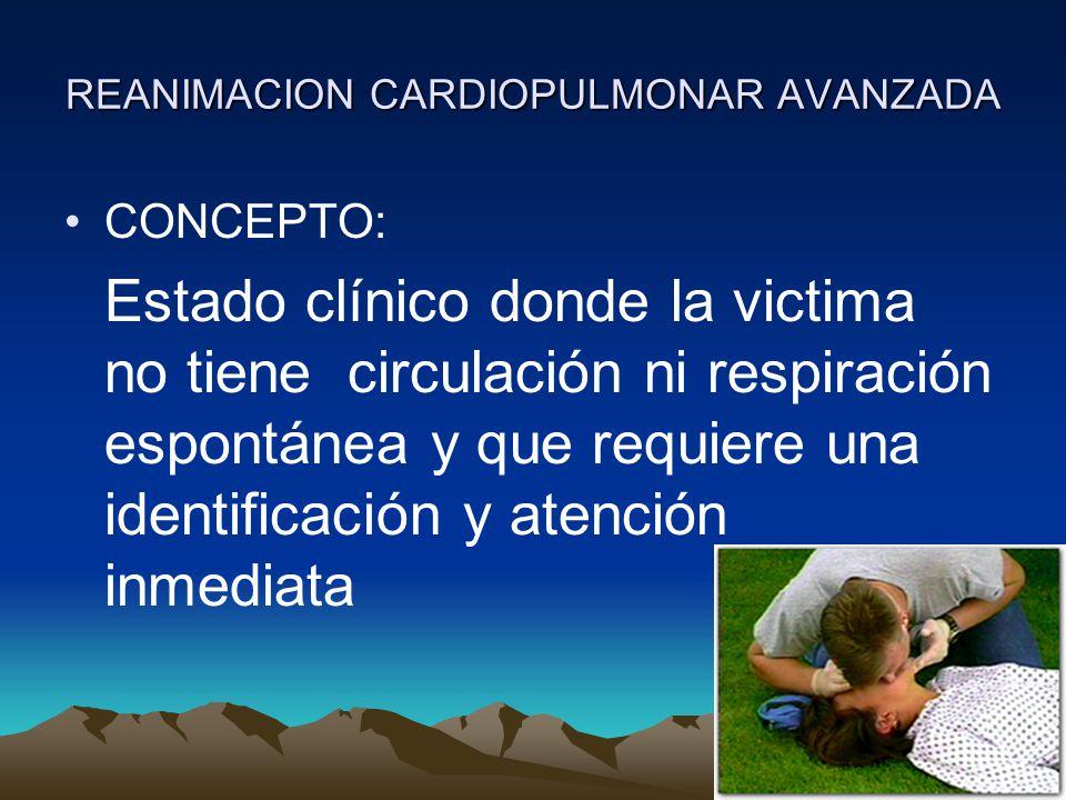 REANIMACION CARDIOPULMONAR AVANZADA El RCP Básico comprende una secuencia de evaluación llamada primaria: 1.A: Vía Aérea (Airway) 2.B:Respiración (Breathing) 3.C:Circulación (Circulation) 4.D:Desfibrilación (Defibrillation)