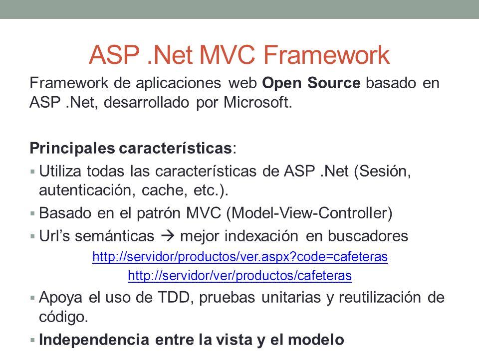 ASP.Net MVC Framework Framework de aplicaciones web Open Source basado en ASP.Net, desarrollado por Microsoft. Principales características: Utiliza to