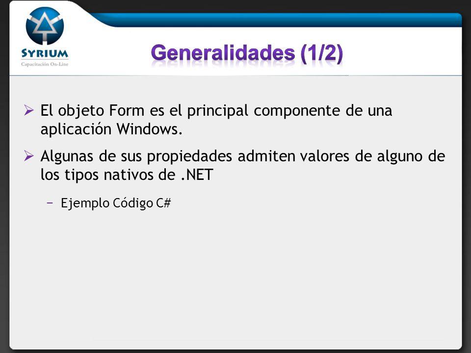 El objeto Form es el principal componente de una aplicación Windows. Algunas de sus propiedades admiten valores de alguno de los tipos nativos de.NET