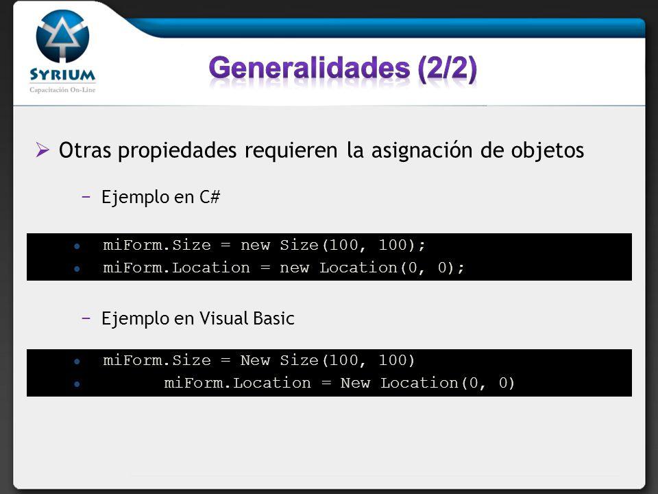 Otras propiedades requieren la asignación de objetos miForm.Size = new Size(100, 100); miForm.Location = new Location(0, 0); miForm.Size = New Size(100, 100) miForm.Location = New Location(0, 0) Ejemplo en C# Ejemplo en Visual Basic