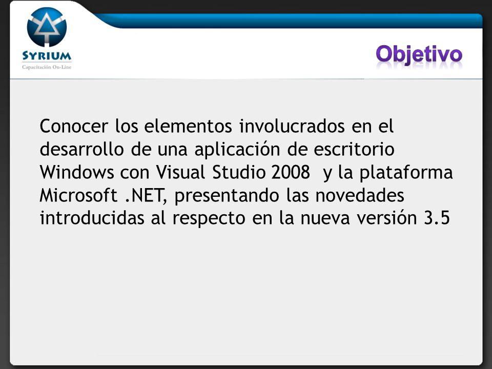 Conocer los elementos involucrados en el desarrollo de una aplicación de escritorio Windows con Visual Studio 2008 y la plataforma Microsoft.NET, presentando las novedades introducidas al respecto en la nueva versión 3.5