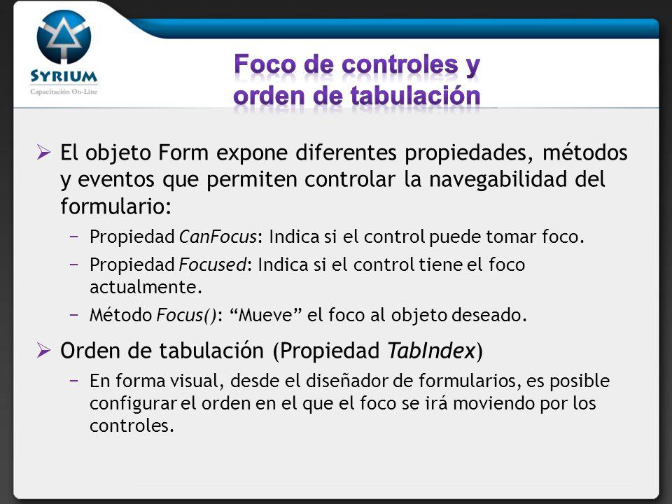 El objeto Form expone diferentes propiedades, métodos y eventos que permiten controlar la navegabilidad del formulario: Propiedad CanFocus: Indica si el control puede tomar foco.
