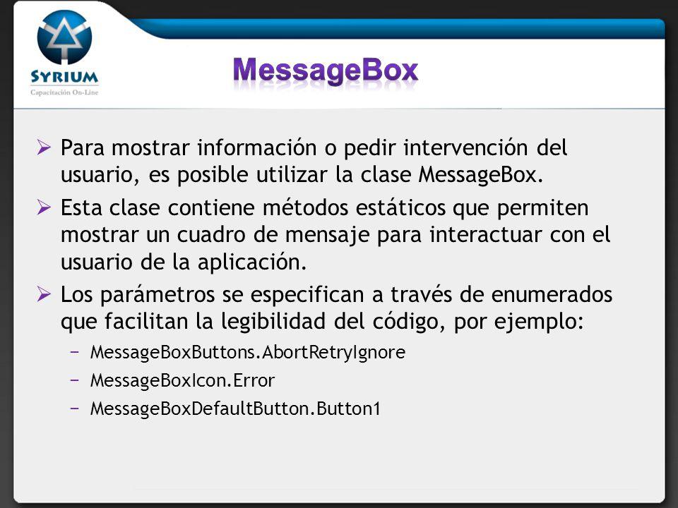 Para mostrar información o pedir intervención del usuario, es posible utilizar la clase MessageBox. Esta clase contiene métodos estáticos que permiten