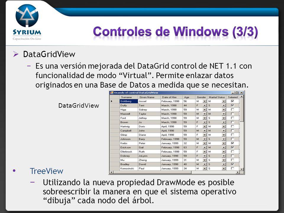 DataGridView Es una versión mejorada del DataGrid control de NET 1.1 con funcionalidad de modo Virtual. Permite enlazar datos originados en una Base d