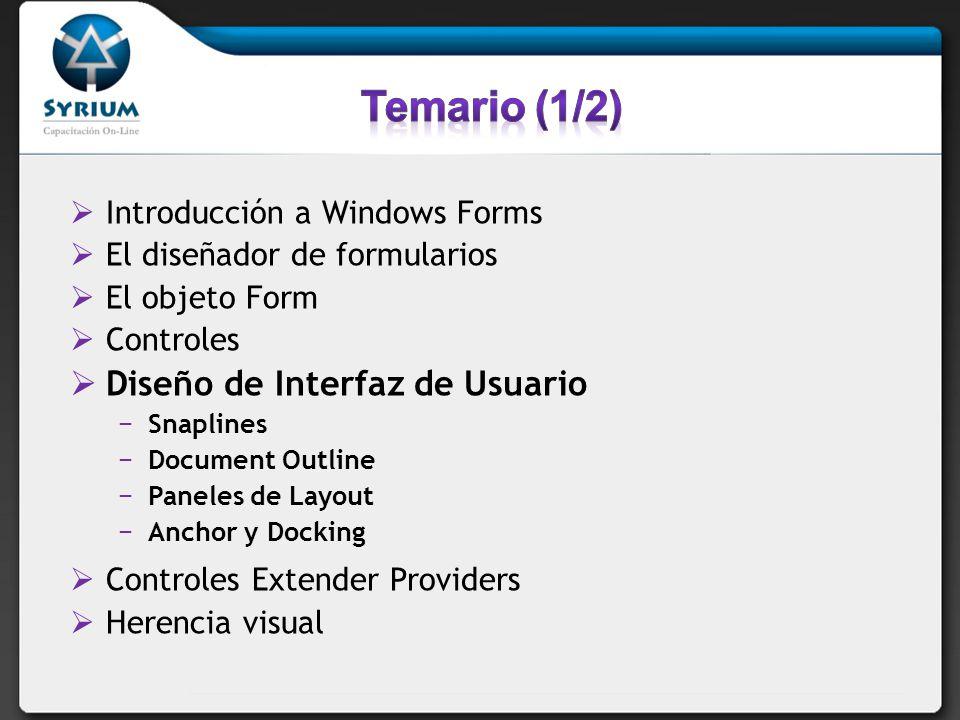 Introducción a Windows Forms El diseñador de formularios El objeto Form Controles Diseño de Interfaz de Usuario Snaplines Document Outline Paneles de Layout Anchor y Docking Controles Extender Providers Herencia visual