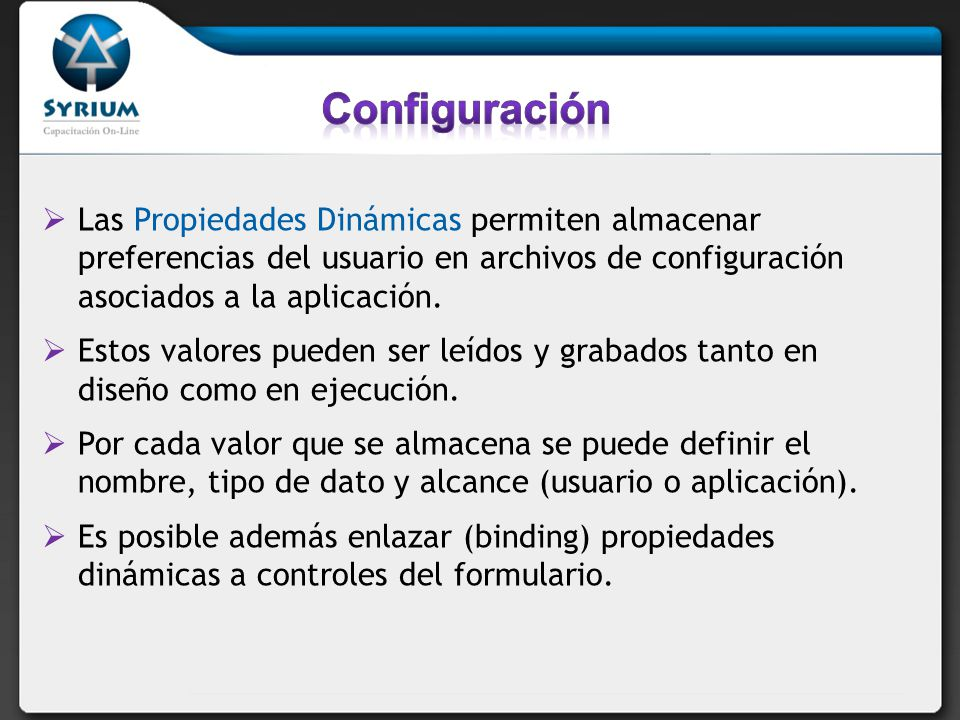 Las Propiedades Dinámicas permiten almacenar preferencias del usuario en archivos de configuración asociados a la aplicación. Estos valores pueden ser