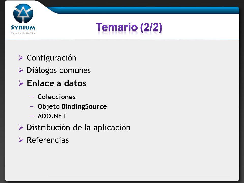 Configuración Diálogos comunes Enlace a datos Colecciones Objeto BindingSource ADO.NET Distribución de la aplicación Referencias