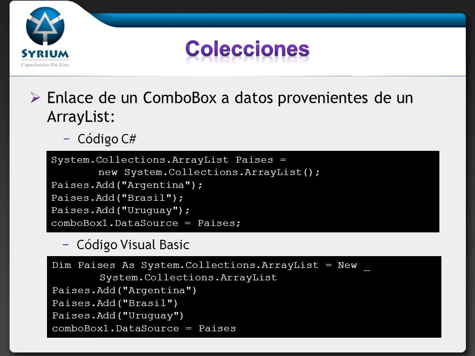 System.Collections.ArrayList Paises = new System.Collections.ArrayList(); Paises.Add(