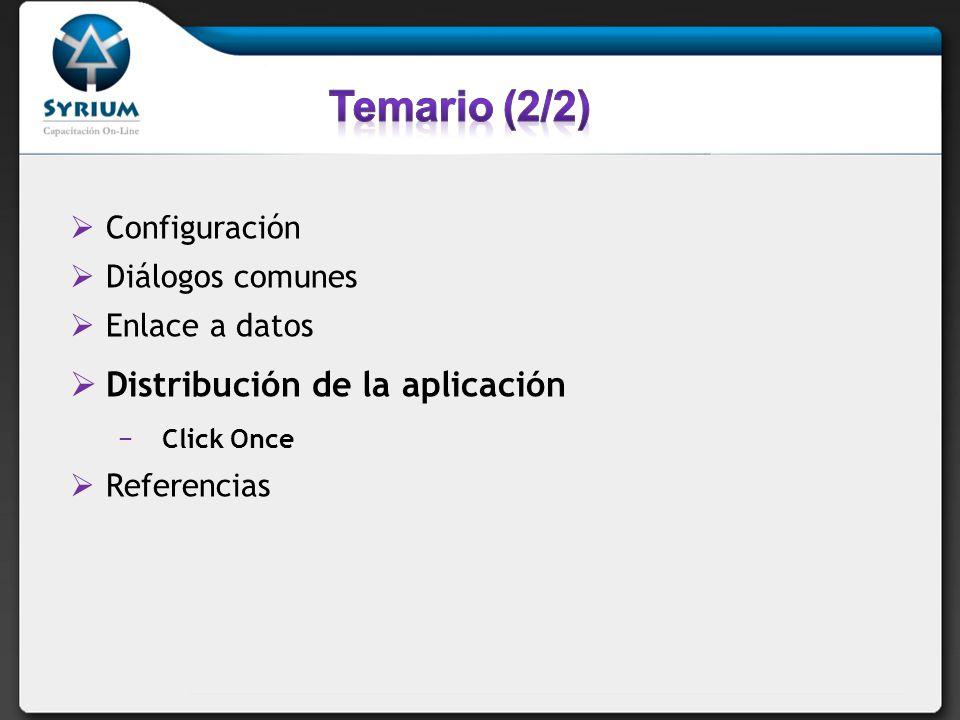 Configuración Diálogos comunes Enlace a datos Distribución de la aplicación Click Once Referencias