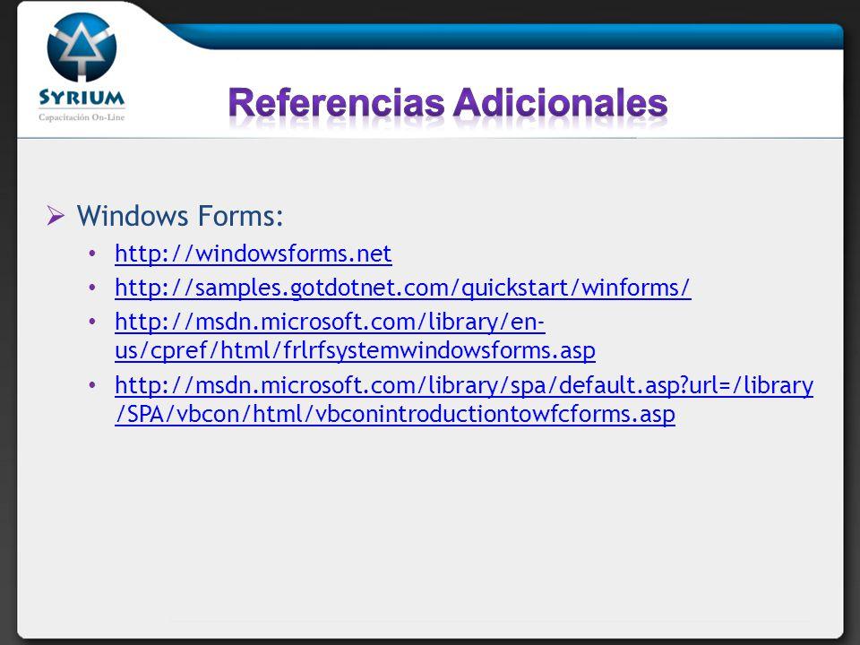 Windows Forms: http://windowsforms.net http://samples.gotdotnet.com/quickstart/winforms/ http://msdn.microsoft.com/library/en- us/cpref/html/frlrfsystemwindowsforms.asp http://msdn.microsoft.com/library/en- us/cpref/html/frlrfsystemwindowsforms.asp http://msdn.microsoft.com/library/spa/default.asp?url=/library /SPA/vbcon/html/vbconintroductiontowfcforms.asp http://msdn.microsoft.com/library/spa/default.asp?url=/library /SPA/vbcon/html/vbconintroductiontowfcforms.asp