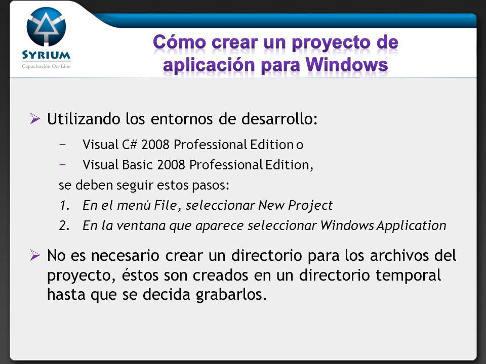 Utilizando los entornos de desarrollo: Visual C# 2008 Professional Edition o Visual Basic 2008 Professional Edition, se deben seguir estos pasos: 1.En el menú File, seleccionar New Project 2.En la ventana que aparece seleccionar Windows Application No es necesario crear un directorio para los archivos del proyecto, éstos son creados en un directorio temporal hasta que se decida grabarlos.