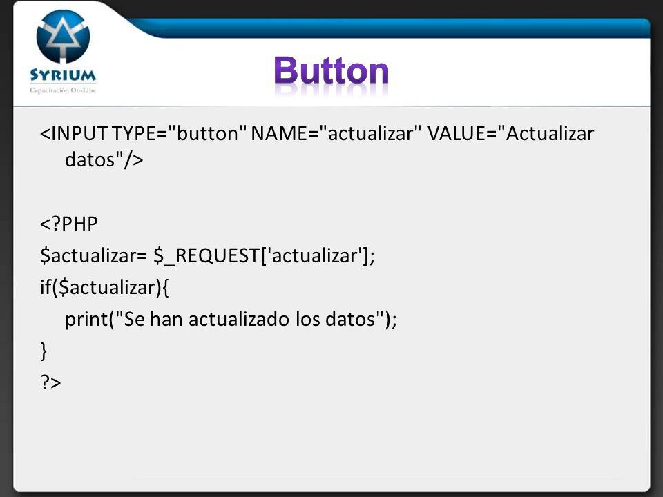 < PHP $actualizar= $_REQUEST[ actualizar ]; if($actualizar){ print( Se han actualizado los datos ); } >