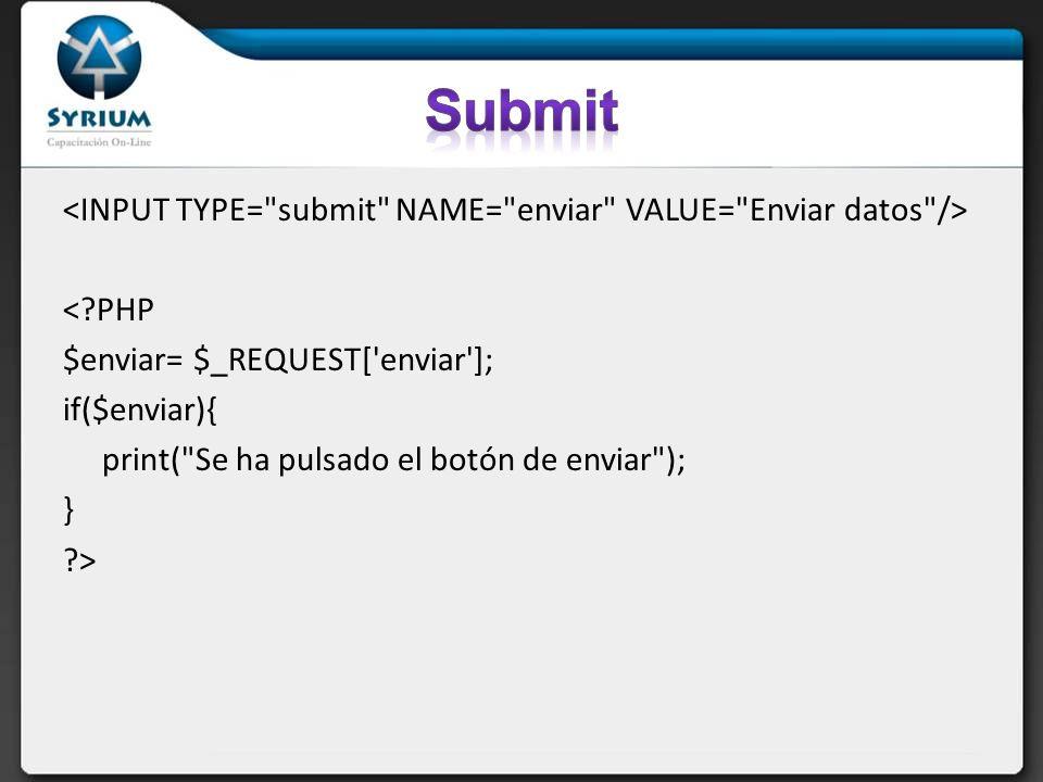 < PHP $enviar= $_REQUEST[ enviar ]; if($enviar){ print( Se ha pulsado el botón de enviar ); } >